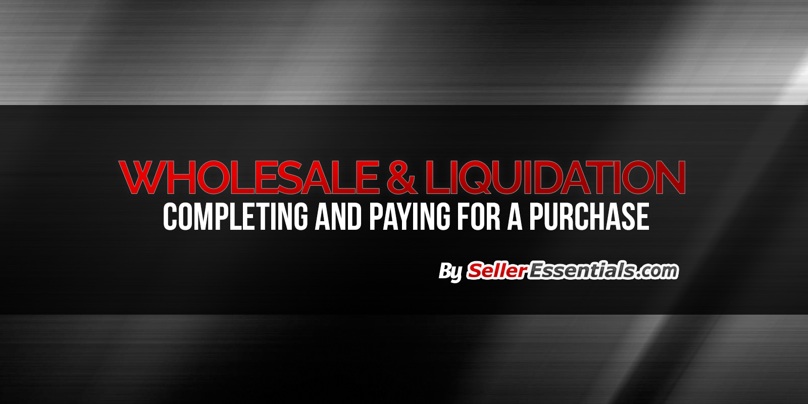 Wholesale & Liquidation - Completing and paying for your purchase