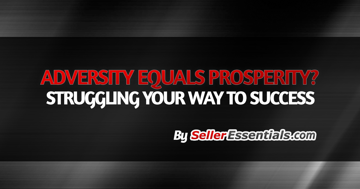 Adversity Equals Prosperity? Struggling your way to success