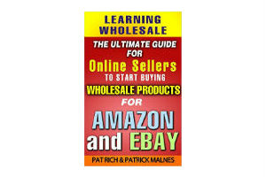 Learning Wholesale - The ultimate guide for online sellers to start buying wholesale products for Amazon & Ebay