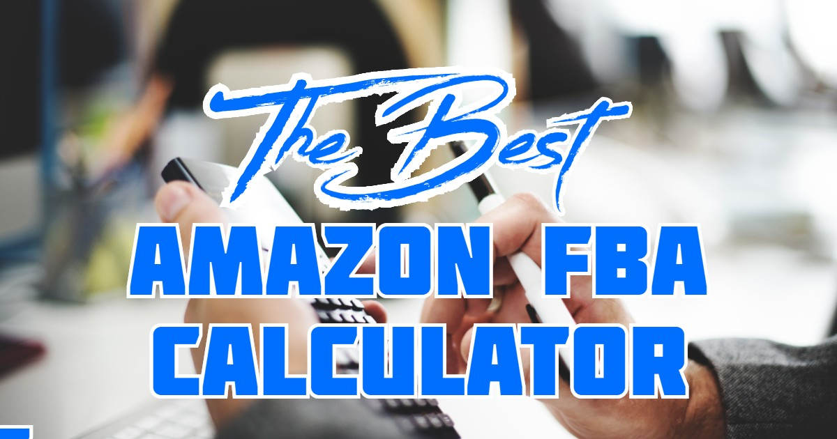 The Best Amazon FBA Calculator